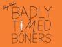 BADLY TIMED BONERS - JOLYON WHITE