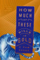 HOW MUCH OF THESE HILLS IS GOLD - C. PAM ZHANG