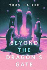BEYOND THE DRAGON'S GATE - YOON HA LEE