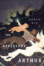 THE NECESSARY ARTHUR - GARTH NIX
