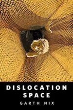DISLOCATION SPACE - GARTH NIX