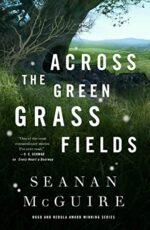 ACROSS THE GREEN GRASS FIELDS - SEANAN MCGUIRE