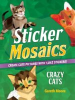 STICKER MOSAICS: CRAZY CATS: CREATE CUTE PICTURES WITH 1,842 STICKERS! - GARETH MOORE