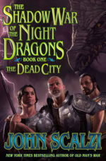SHADOW WAR OF THE NIGHT DRAGONS, BOOK ONE: THE DEAD CITY: PROLOGUE - JOHN SCALZI