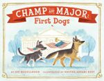 CHAMP AND MAJOR: FIRST DOGS - JOY MCCULLOUGH, SHEYDA ABVABI BEST