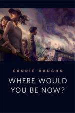 WHERE WOULD YOU BE NOW? - CARRIE VAUGHN