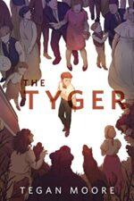 THE TYGER - TEGAN MOORE