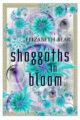 SHOGGUTHS IN BLOOM - ELIZABETH BEAR